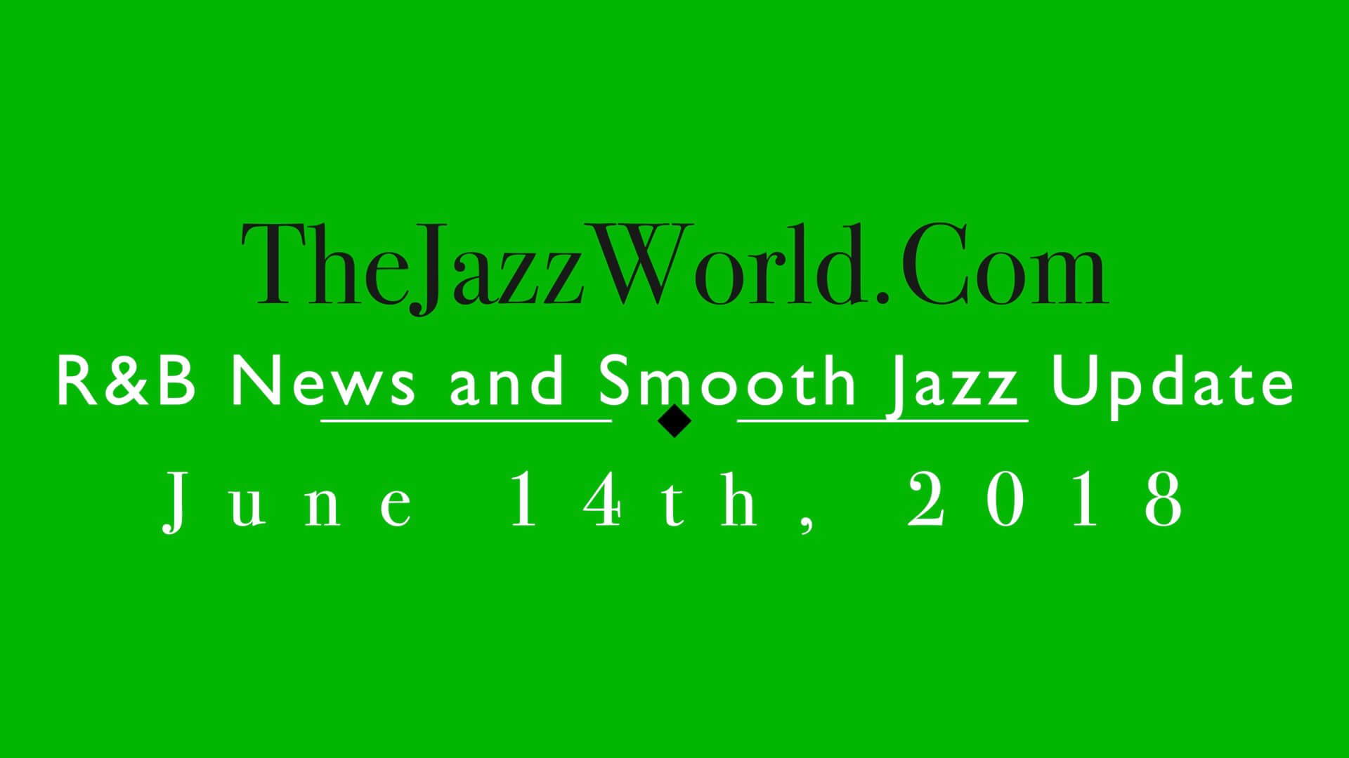 Latest R&B News and Smooth Jazz Update June 14th