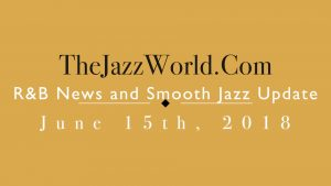 Latest R&B News and Smooth Jazz Update June 15th