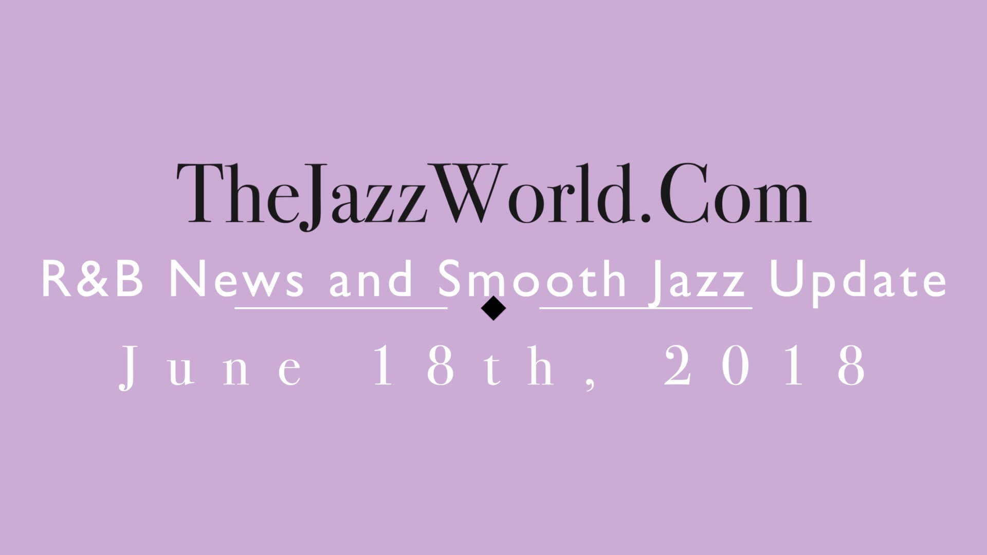 Latest R&B News and Smooth Jazz Update June 18th