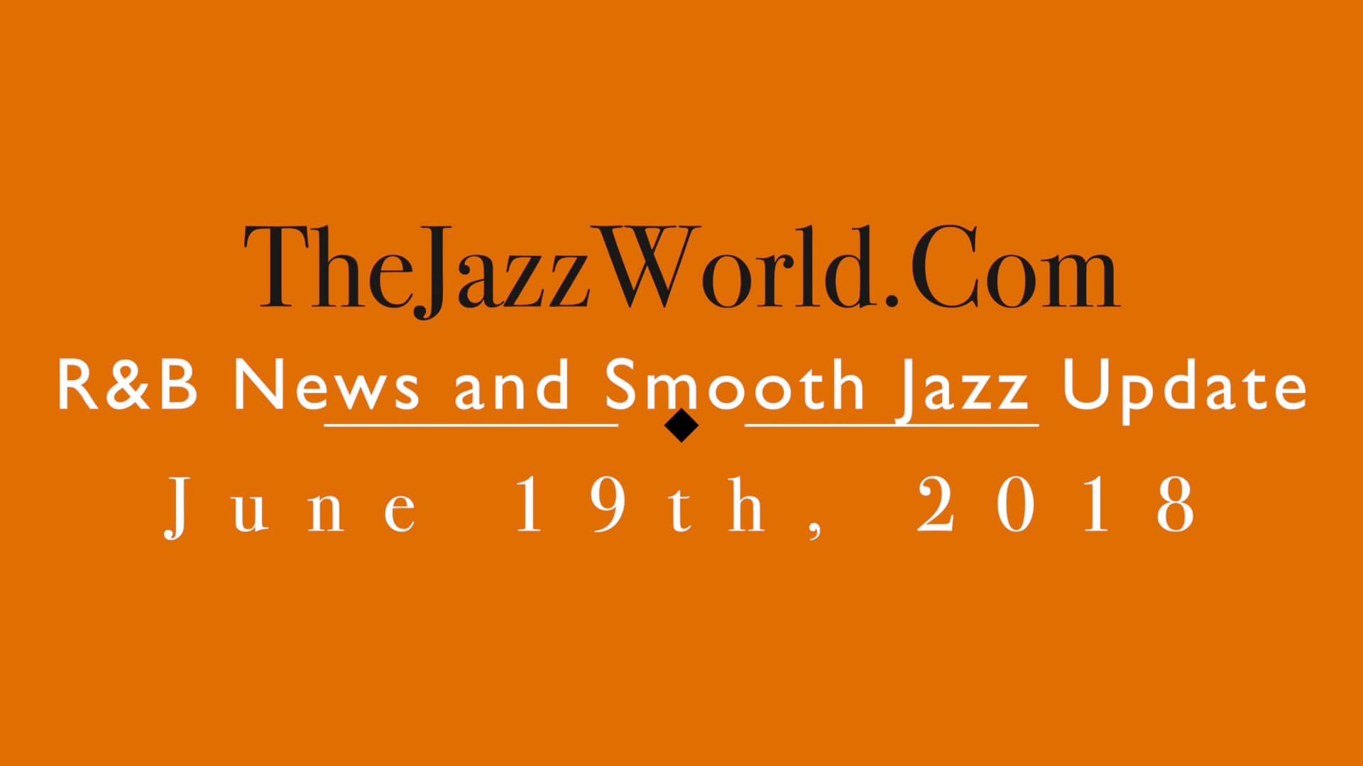 Latest R&B News and Smooth Jazz Update June 19th