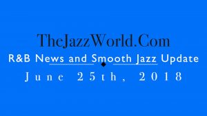 Latest R&B News and Smooth Jazz Update June 25th