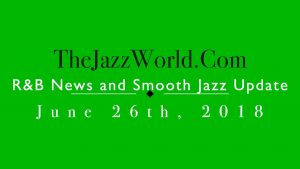 Latest R&B News and Smooth Jazz Update June 26th