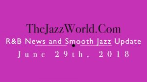 Latest R&B News and Smooth Jazz Update June 29th