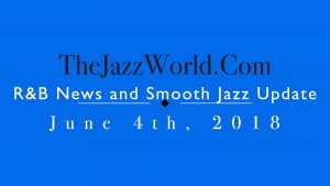 Latest R&B News and Smooth Jazz Update June 4th