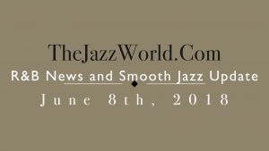 Latest R&B News and Smooth Jazz Update June 8th