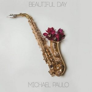 "Saxophonist Michael Paulo calls upon friends to celebrate ""Beautiful Day"""