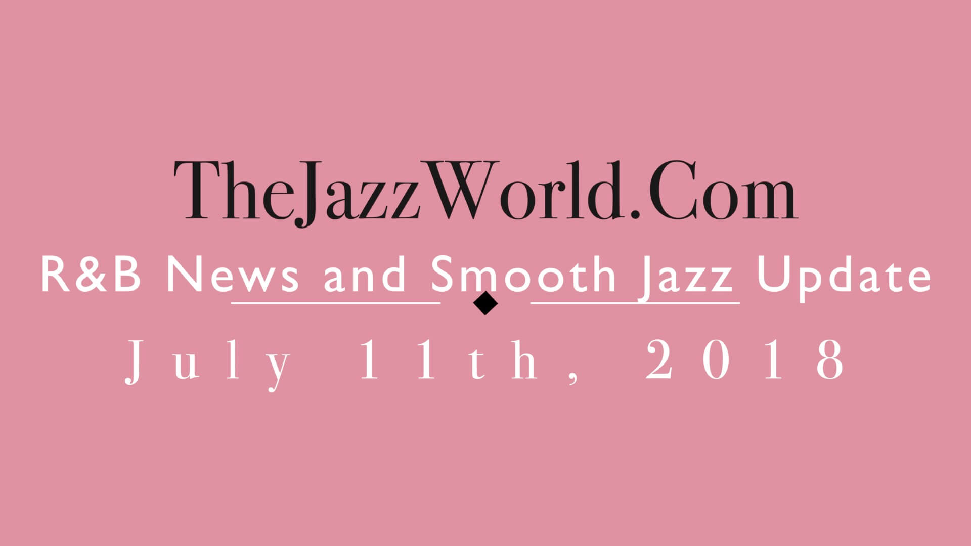 Latest R&B News and Smooth Jazz Update July 11th
