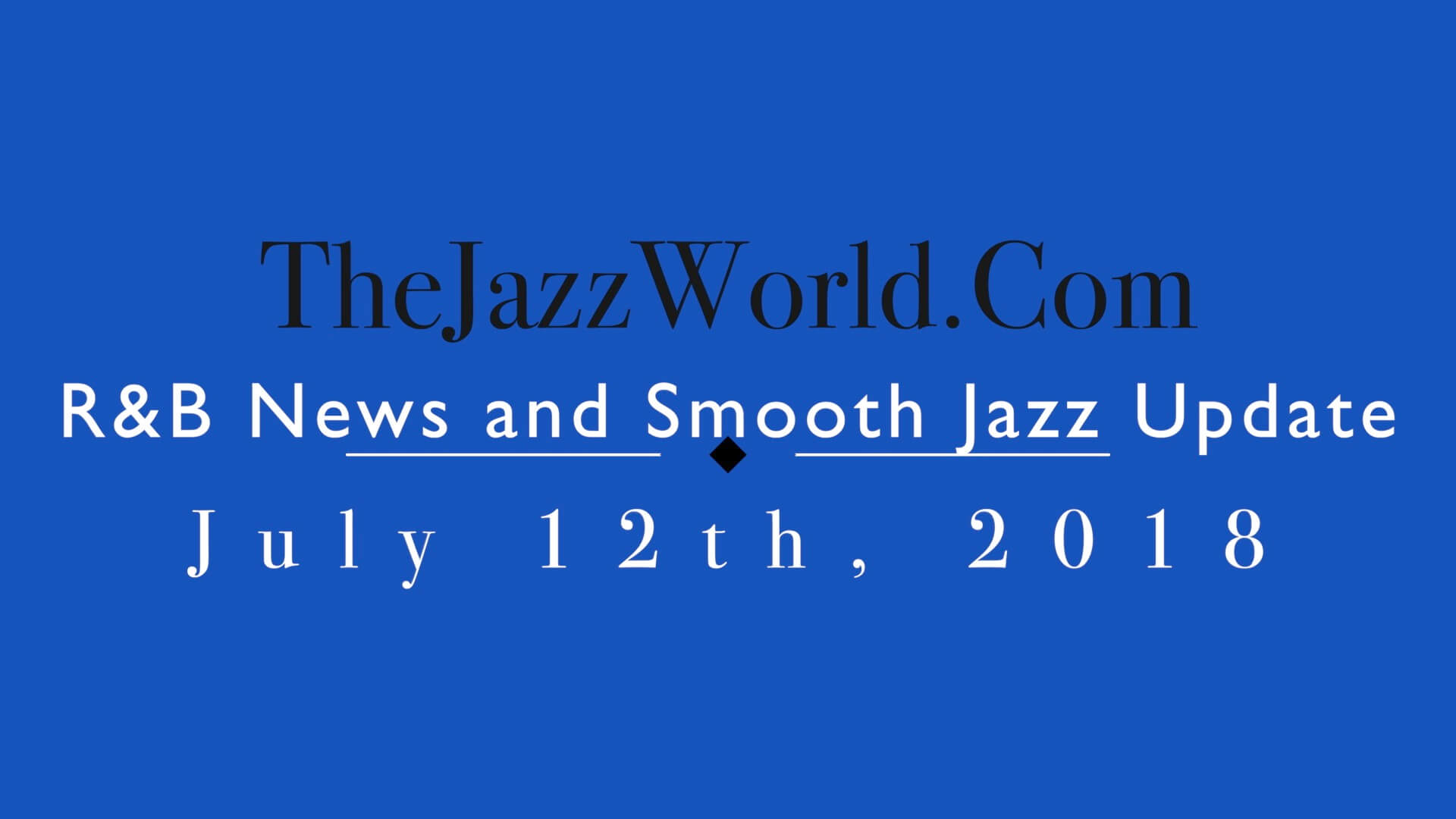 Latest R&B News and Smooth Jazz Update July 12th