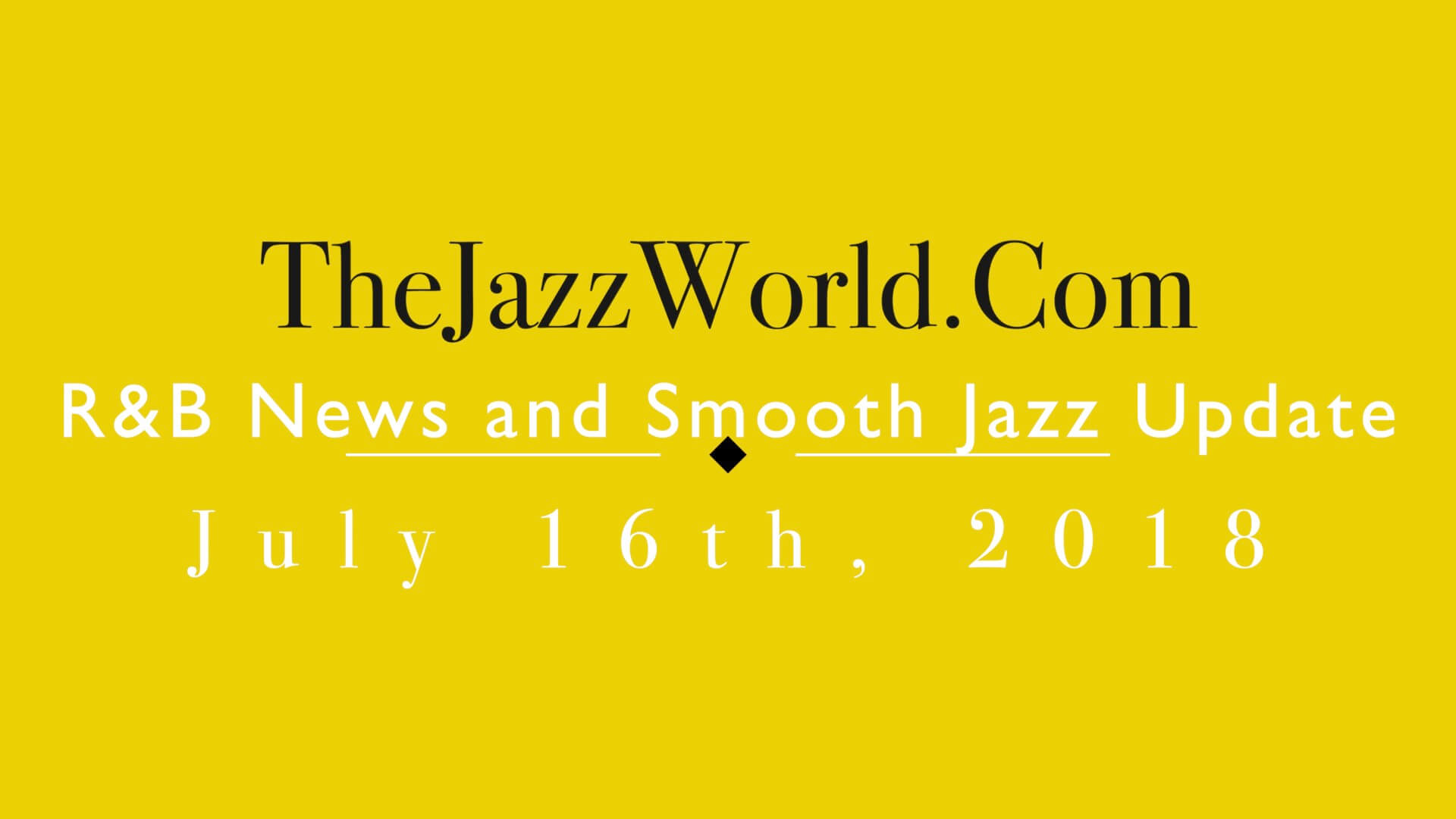 Latest R&B News and Smooth Jazz Update July 16th