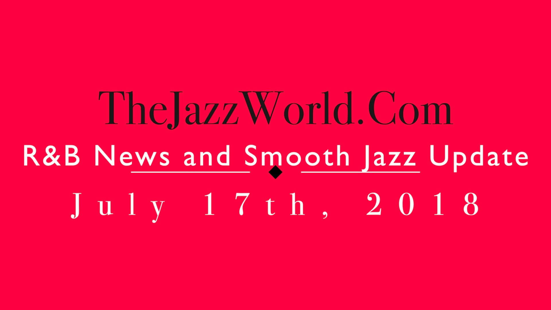 Latest R&B News and Smooth Jazz Update July 17th