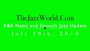 Latest R&B News and Smooth Jazz Update July 19th