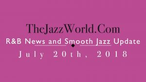 Latest R&B News and Smooth Jazz Update July 20th