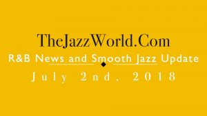 Latest R&B News and Smooth Jazz Update July 2nd