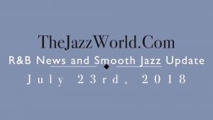 Latest R&B News and Smooth Jazz Update July 23rd
