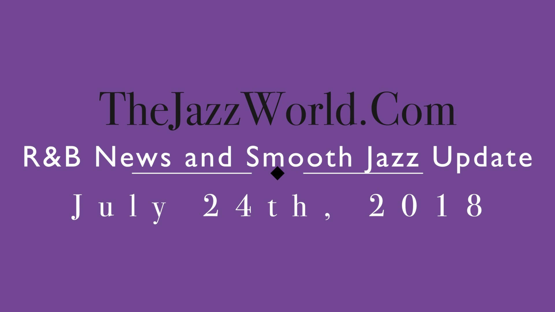 Latest R&B News and Smooth Jazz Update July 24th