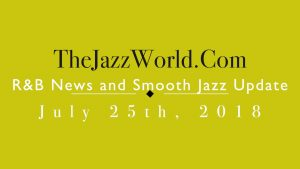 Latest R&B News and Smooth Jazz Update July 25th
