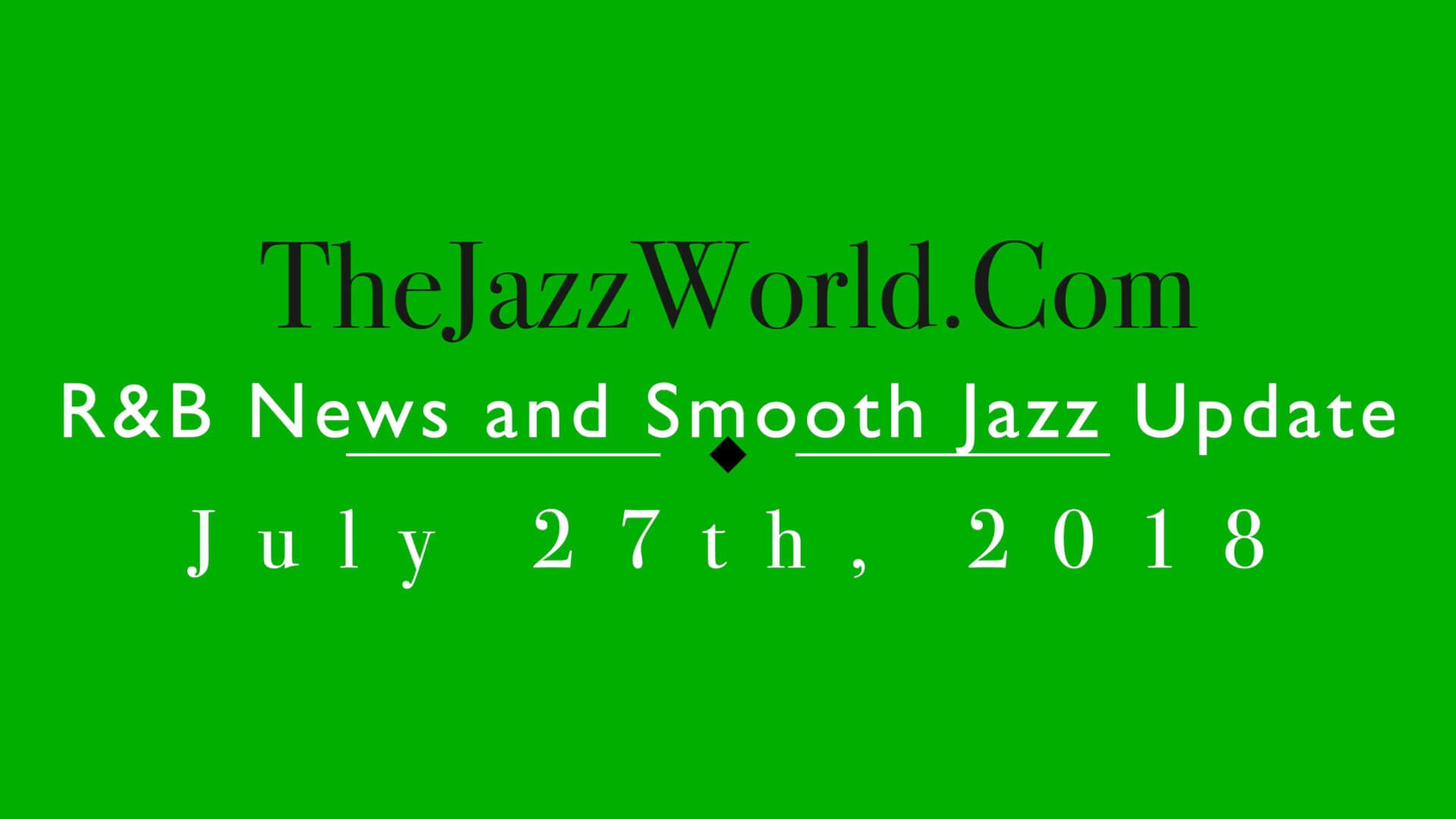 Latest R&B News and Smooth Jazz Update July 27th