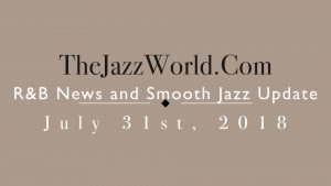 Latest R&B News and Smooth Jazz Update July 31st