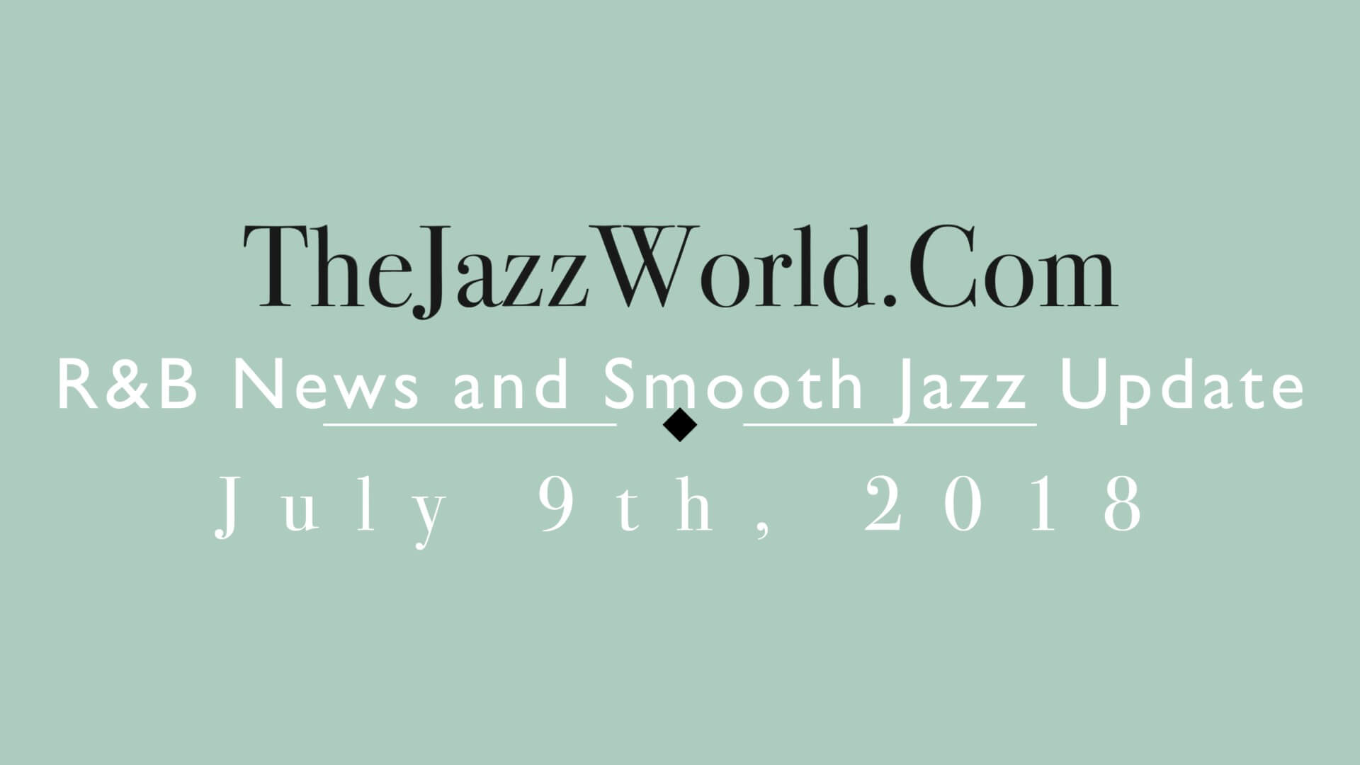 Latest R&B News and Smooth Jazz Update July 9th
