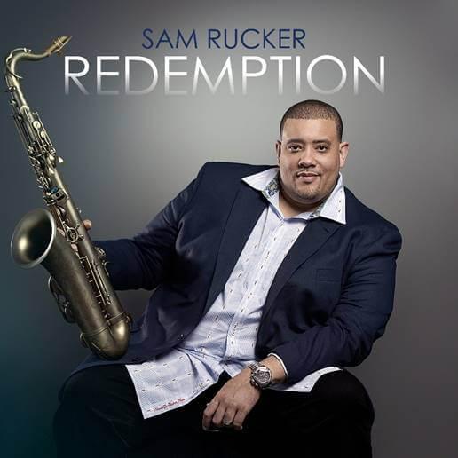 """Saxophonist Sam Rucker """"Redemption"""" Album Arrives"""