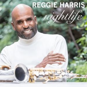 """Listen to Reggie Harris """"Nightlife"""""""