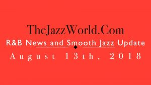 Latest R&B News and Smooth Jazz Update August 13th