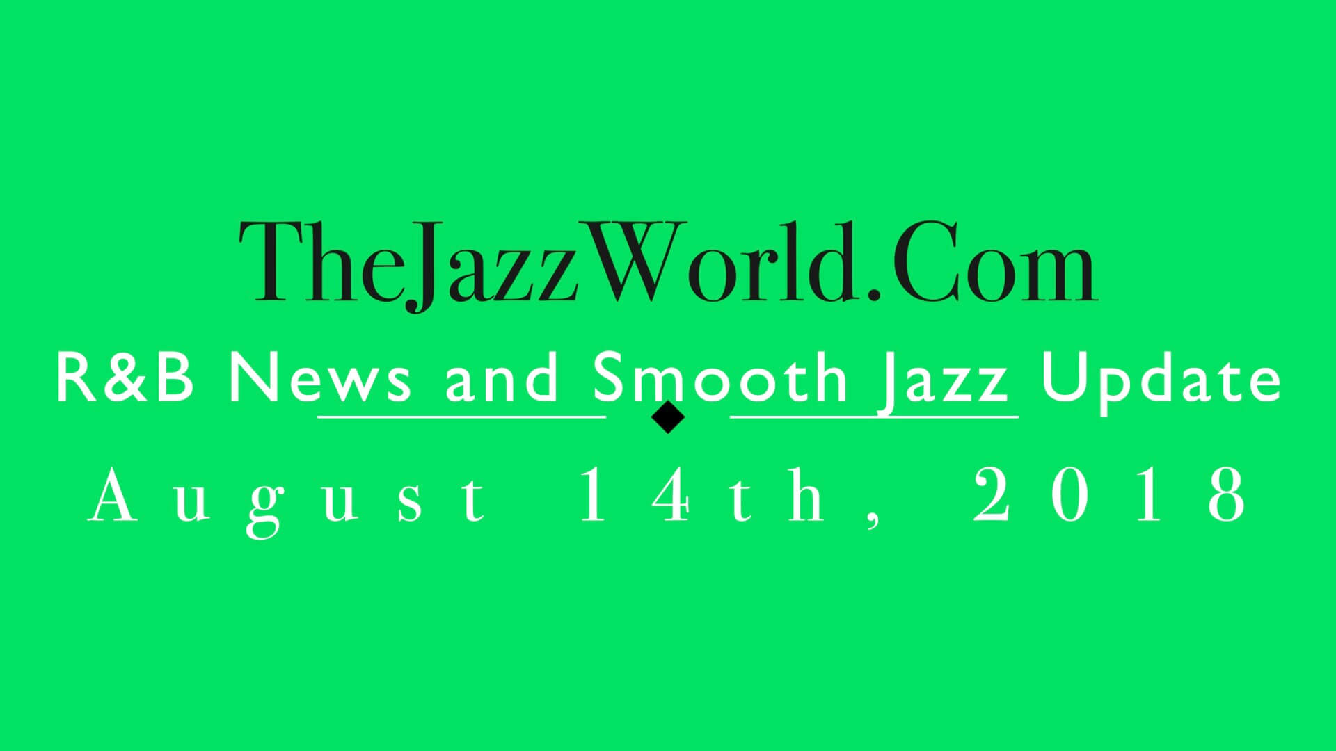 Latest R&B News and Smooth Jazz Update August 14th