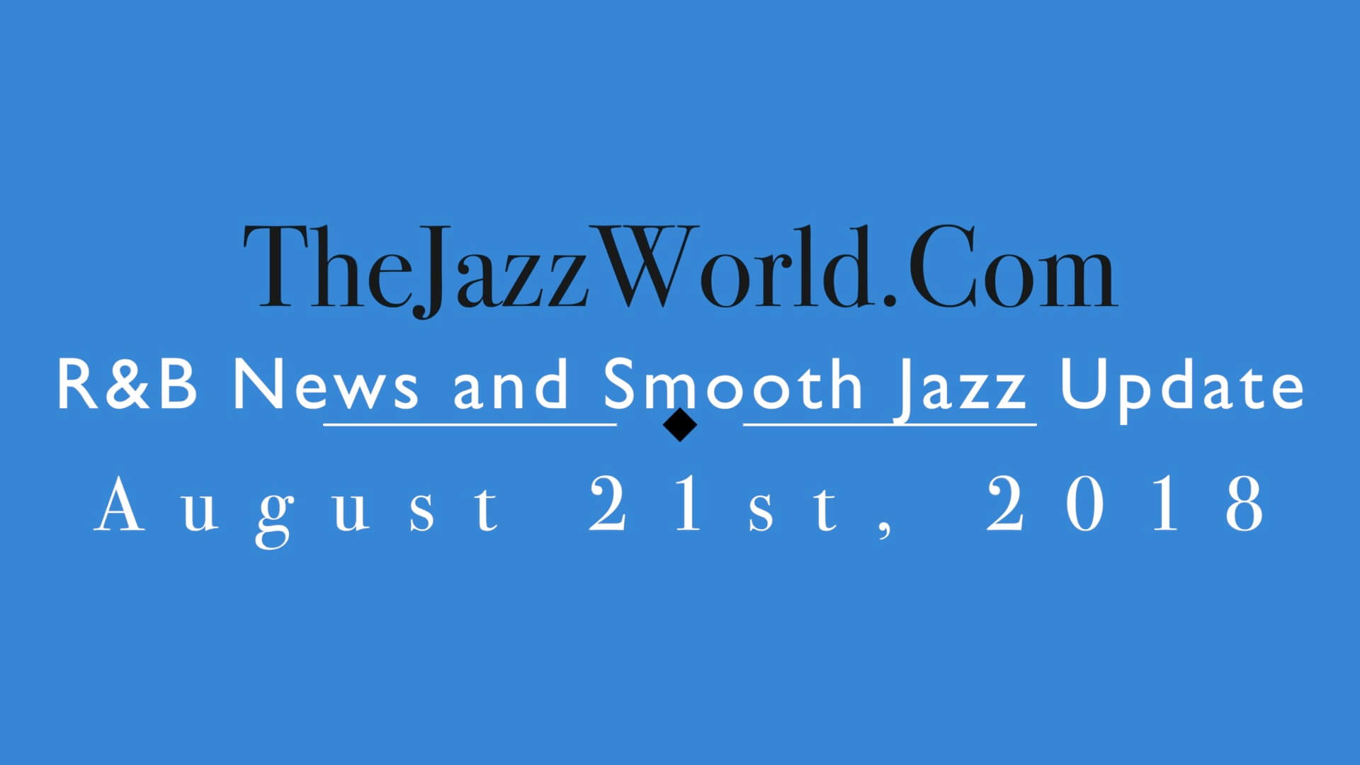 Latest R&B News and Smooth Jazz Update August 21st