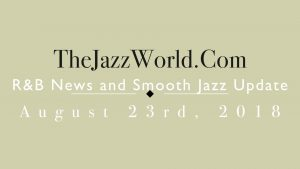 Latest R&B News and Smooth Jazz Update August 23rd