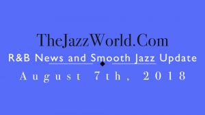 Latest R&B News and Smooth Jazz Update August 7th