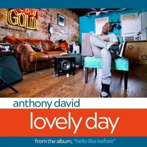 "Listen To Anthony David ""Lovely Day"""