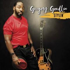 """Listen to """"Stylin'"""" by Gregory Goodloe"""
