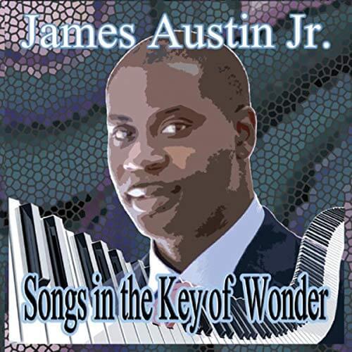 """Jazz Pianist James Austin Jr. Releases """"Songs In The Key of Wonder"""""""