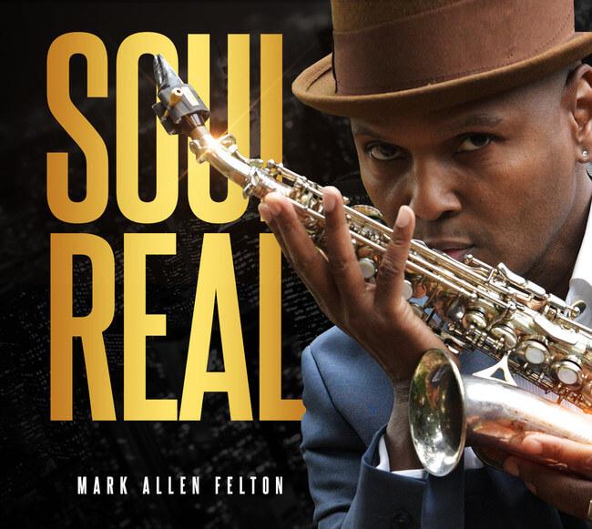 "Saxophonist Mark Allen Felton's ""Soul Real"" Out Now"