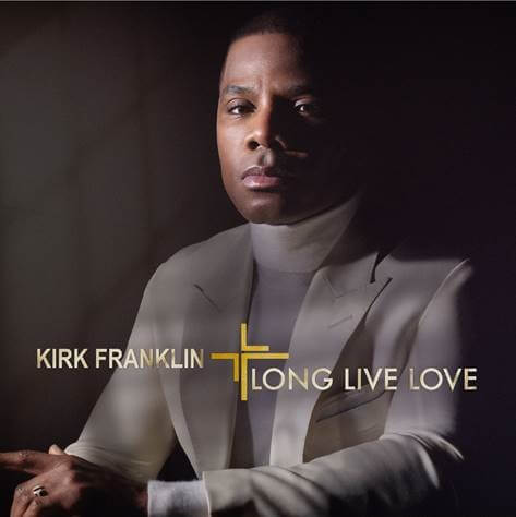 "Kirk Franklin's ""LONG LIVE LOVE"" Album Releases May 31st"
