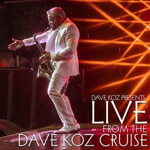"""""""Live From The Dave Koz Cruise"""" Out Now"""
