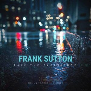 """Frank Sutton's New Album """"Rain the Experience"""" is Out Now"""