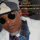 "Listen to ""Let Me Love On You"" by Calvin Richardson"