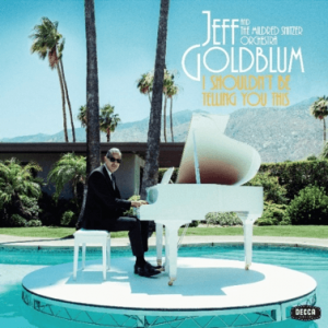 Jeff Goldblum 'I Shouldn't Be Telling You This' is Out Now