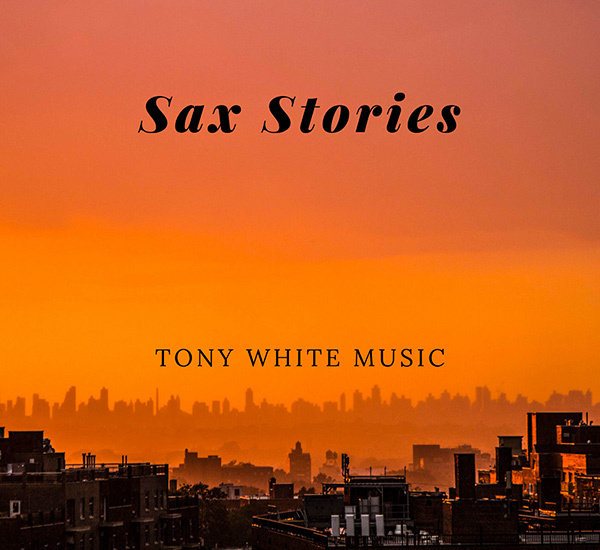 'Sax Stories' by Tony White Out Now
