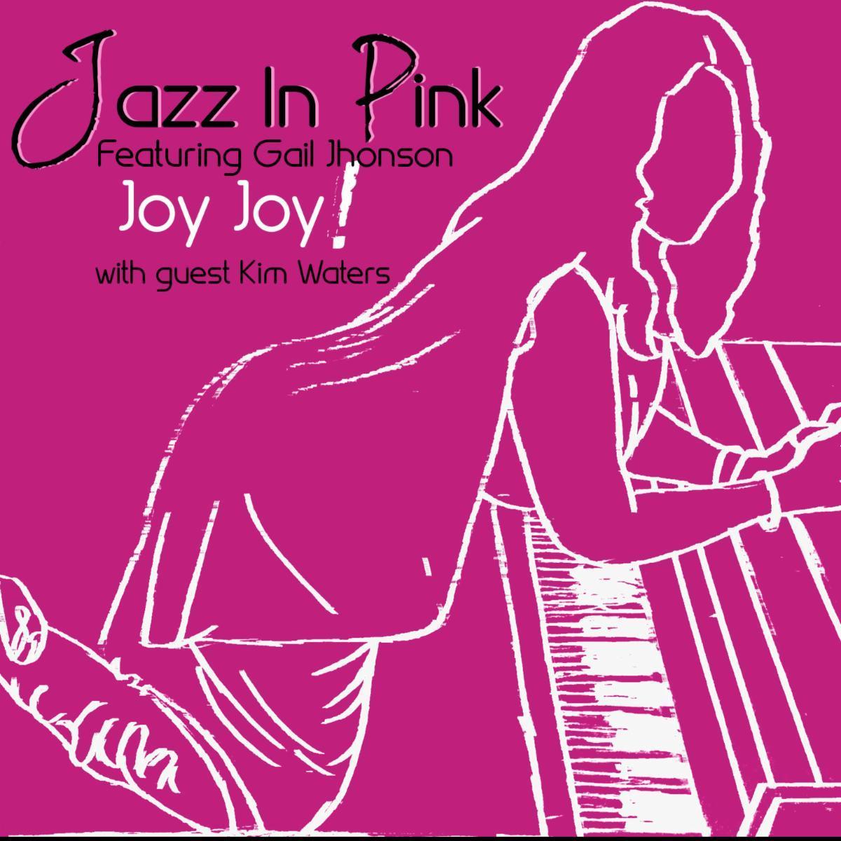 Listen to Jazz In Pink Featuring Gail Jhonson 'Joy Joy!'