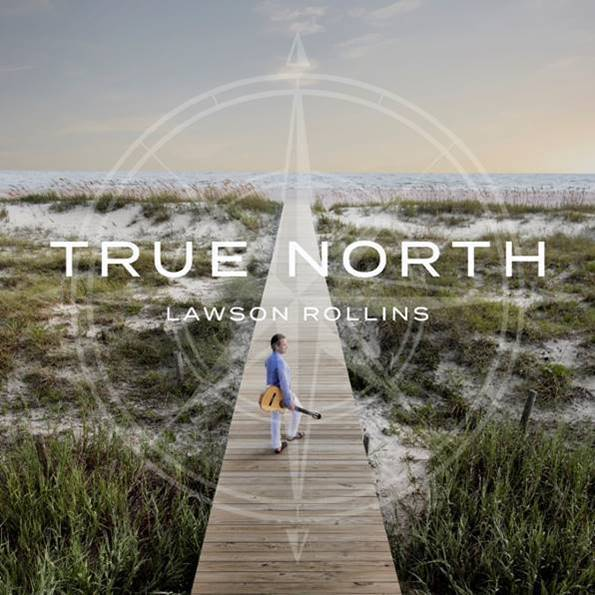 """""""True North"""" by Guitarist Lawson Rollins Out Now"""