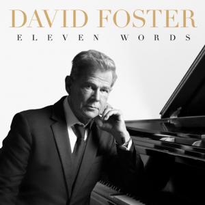 David Foster Announces 'Eleven Words' for April 17