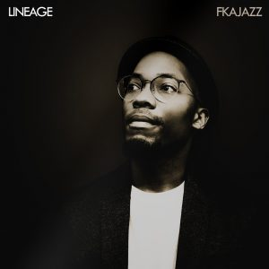 """""""Lineage"""" EP by FKAjazz Is Out Now"""