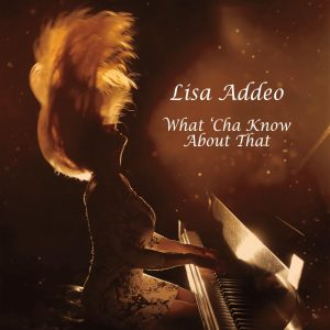 Listen to 'What Cha' Know About That' by Lisa Addeo