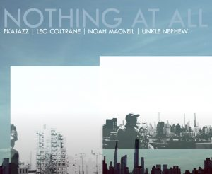 Listen to 'Nothing At All' by FKAjazz