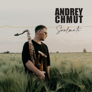 'Soulmate' from Saxophonist Andrey Chmut Album Out Now