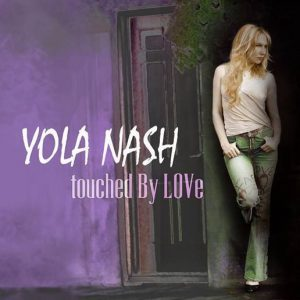 Yola Nash Album 'Touched By Love' is out Now