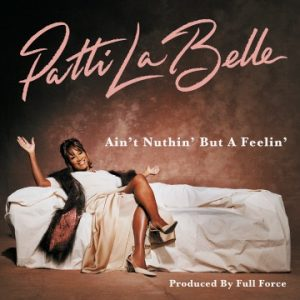 Listen to 'Ain't Nuthin' But A Feelin' by Patti LaBelle