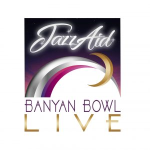 'JazzAid Live from the Banyan Bowl' Virtual Event